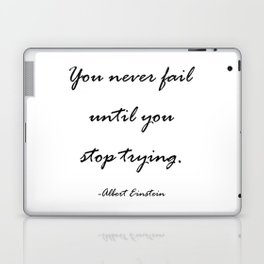 You never fail until you stop trying. Laptop & iPad Skin