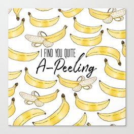 I Find You Quite A-Peeling Canvas Print