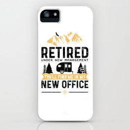 Retired Under New Management You'll Find Me In My New Office iPhone Case