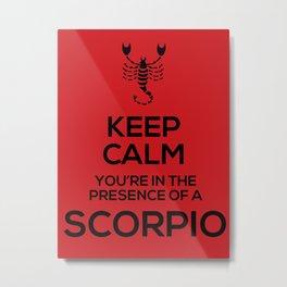 Keep Calm, You're in the Presence of a Scorpio Metal Print