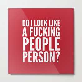 DO I LOOK LIKE A FUCKING PEOPLE PERSON? (Crimson) Metal Print