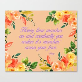 Steel Magnolias Truvy Time Marches Across Your Face Quote Canvas Print