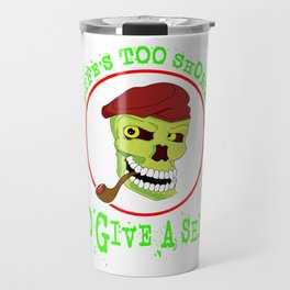 "Tired of shits? Grab this awesome tee with text ""Lifes To Short To Give A Shit"" Travel Mug"