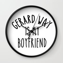 gerard way is my boyfriend Wall Clock