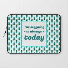 The Beginning is Always Today Laptop Sleeve