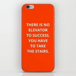 THERE IS NO ELEVATOR TO SUCCESS - YOU HAVE TO TAKE THE STAIRS - MOTIVATIONAL QUOTE iPhone Skin