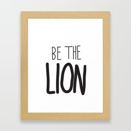 Be the lion. Framed Art Print