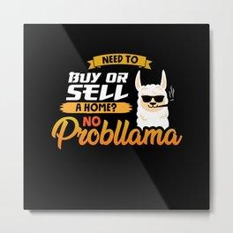 Need to buy or sell a home no Probllama  Realtor Metal Print
