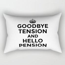 GOODBYE TENSION HELLO PENSION Rectangular Pillow