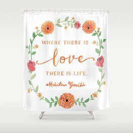 Where there is Love there is Life - Mahatma Gandhi Quote Shower Curtain