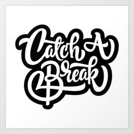 Catch A Break Art Print