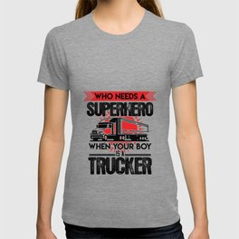 Who Need A Superhero When Your Boy Is A Trucker T-shirt