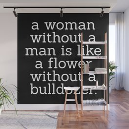 A Woman Without a Man is Like ... Wall Mural