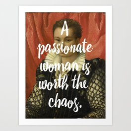 A PASSIONATE WOMAN IS WORTH THE CHAOS Art Print