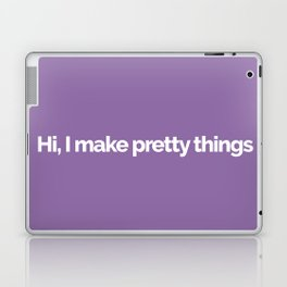 Hi, I make pretty things Laptop & iPad Skin
