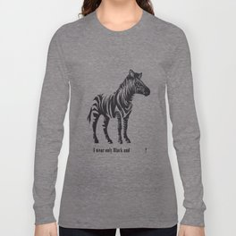 I wear only Black and         ! Long Sleeve T-shirt