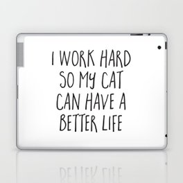Cat Better Life Funny Quote Laptop & iPad Skin
