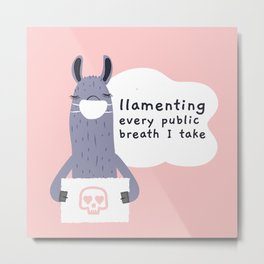 Llamenting every public breath I take Metal Print