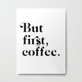 but first, coffee. Metal Print