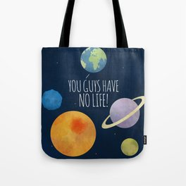 You Guys Have No Life! Tote Bag