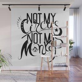 Not my circus, not my monkeys - handwritten lettering, black&white Wall Mural