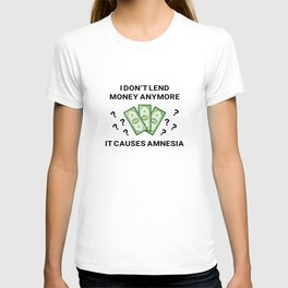 I Don't Lend Money Anymore T-shirt