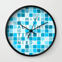Affirmation I have all the time I need Wall Clock