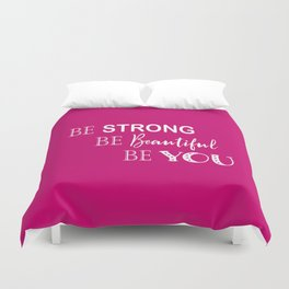 Be Strong, Be Beautiful, Be You - Pink and White Duvet Cover