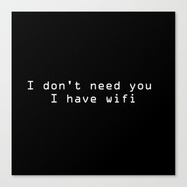 I don't need you. I have wifi Canvas Print