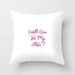 Will You Be My Alibi Funny True Crime Mystery Throw Pillow