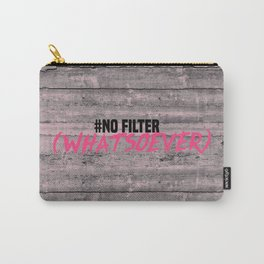 NO FILTER! Carry-All Pouch