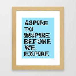 Aspire Inspire Expire Framed Art Print
