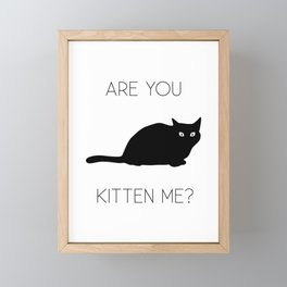 Are You Kitten Me? Framed Mini Art Print