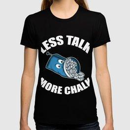 Less Talk More Chalk Rock Climber And Boulderer Gift T-shirt