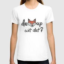 da fox up wit dat? T-shirt