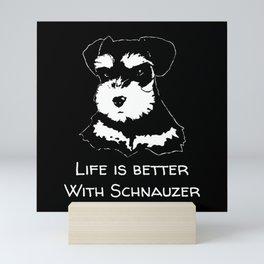 Life Is Better With Schnauzer Mini Art Print
