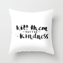 Black and White Brushstroke Kill Them With Kindess  Throw Pillow