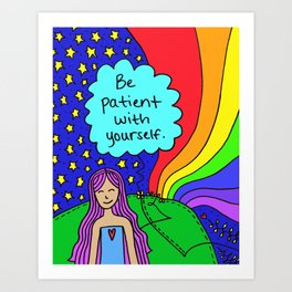 Be patient with yourself. Art Print