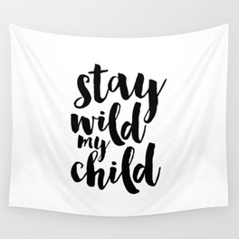 Stay Wild My Child, Kids Gift,Nursery Decor,Quote Prints,Typography Poster,Kids Room Decor Wall Tapestry