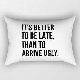IT'S BETTER TO BE LATE THAN TO ARRIVE UGLY Rectangular Pillow