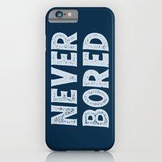 NEVER BORED Slim Case iPhone 6s