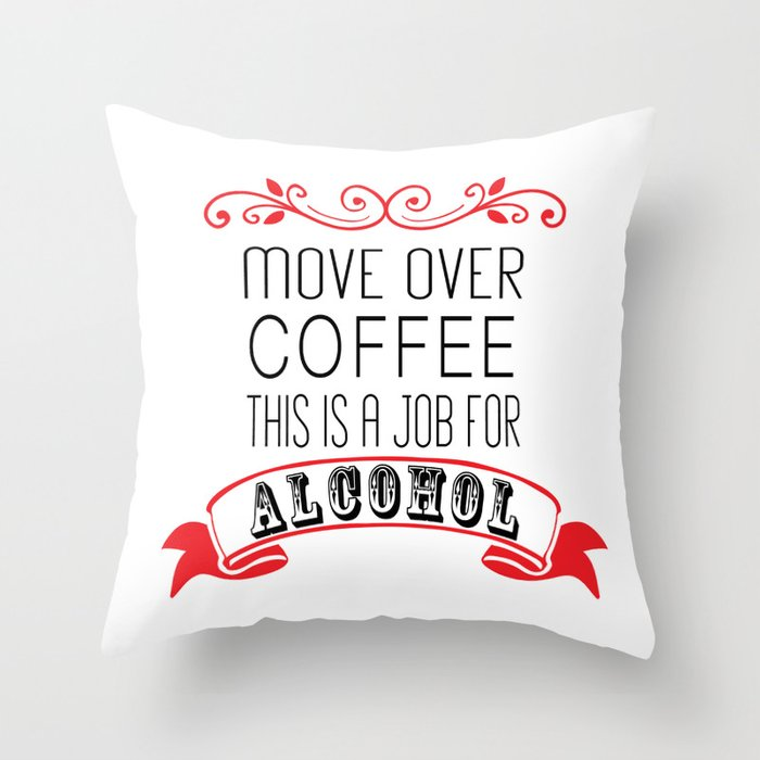 Move Over Coffee This Is A Job For Alcohol Throw Pillow