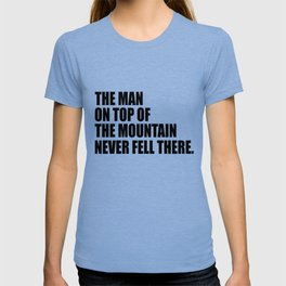 the man on top of the mountain inspirational quote T-shirt