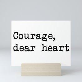 Courage, dear heart Mini Art Print