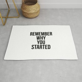 Remember why you started Rug