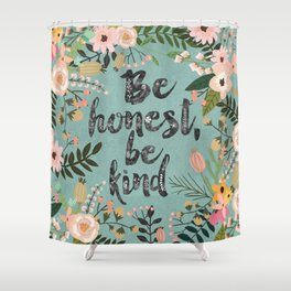 Be honest, be kind Shower Curtain