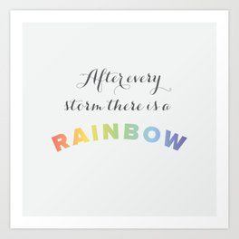 After Every Storm There is a Rainbow Art Print