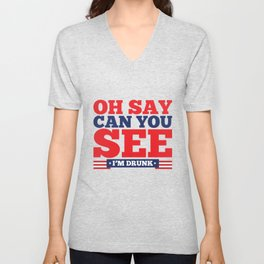 Oh Say Can you See I'm Drunk - Funny Drunk Unisex V-Neck