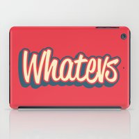 whatever iPad Cases featuring Whatever. by Word Quirk