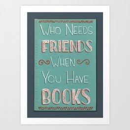 Who needs friends? Art Print